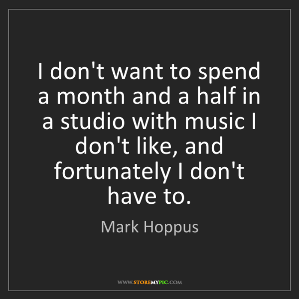 Mark Hoppus: I don't want to spend a month and a half in a studio...