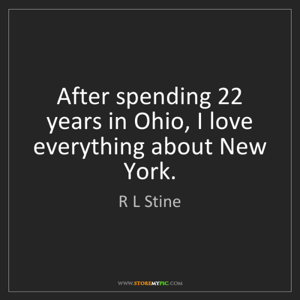R L Stine: After spending 22 years in Ohio, I love everything about...