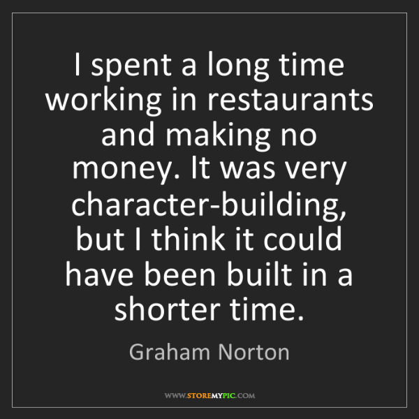 Graham Norton: I spent a long time working in restaurants and making...