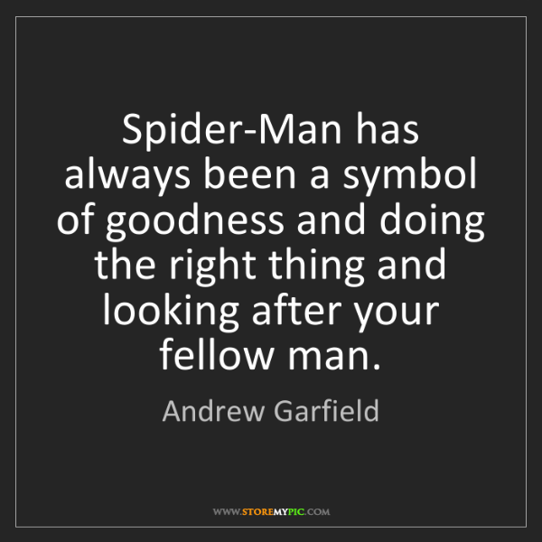 Andrew Garfield: Spider-Man has always been a symbol of goodness and doing...