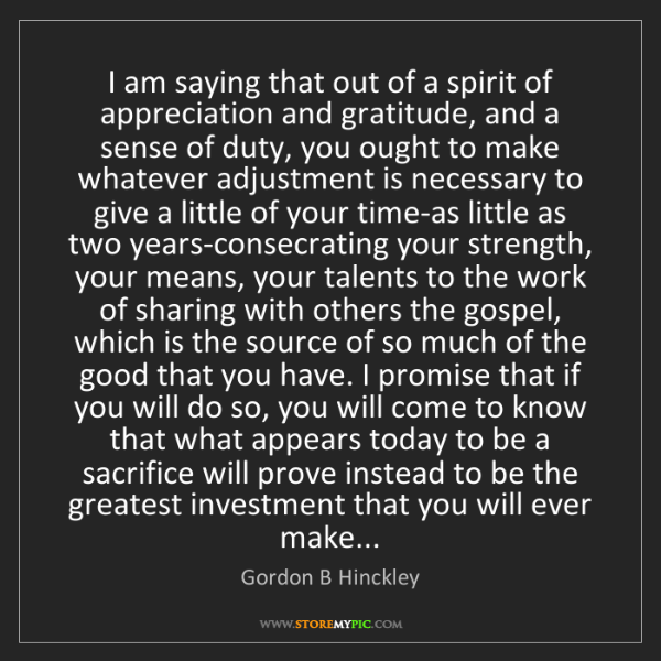 Gordon B Hinckley: I am saying that out of a spirit of appreciation and...