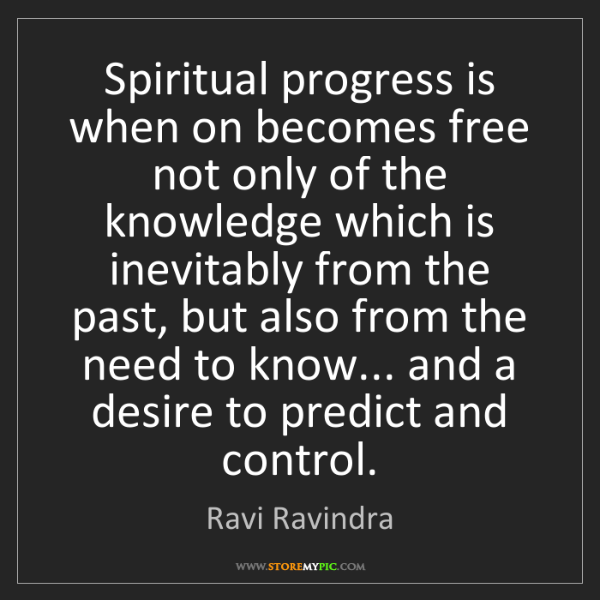 Ravi Ravindra: Spiritual progress is when on becomes free not only of...