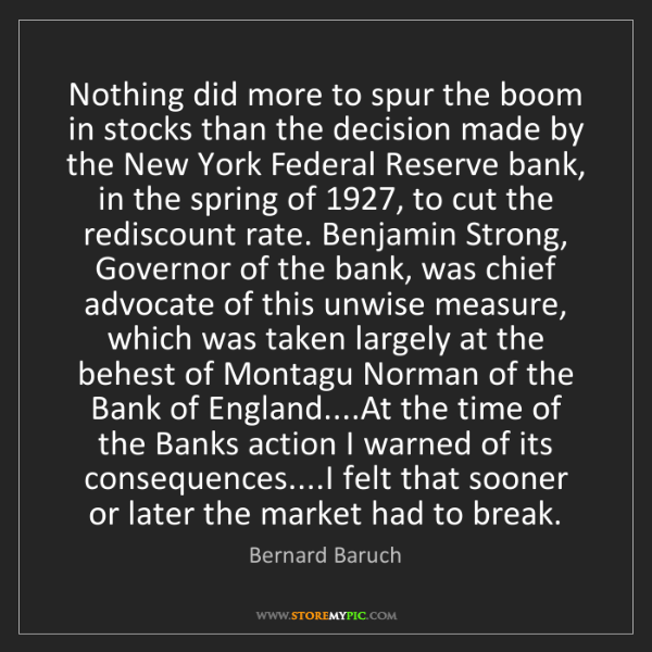 Bernard Baruch: Nothing did more to spur the boom in stocks than the...