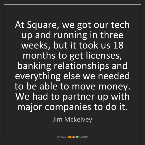 Jim Mckelvey: At Square, we got our tech up and running in three weeks,...