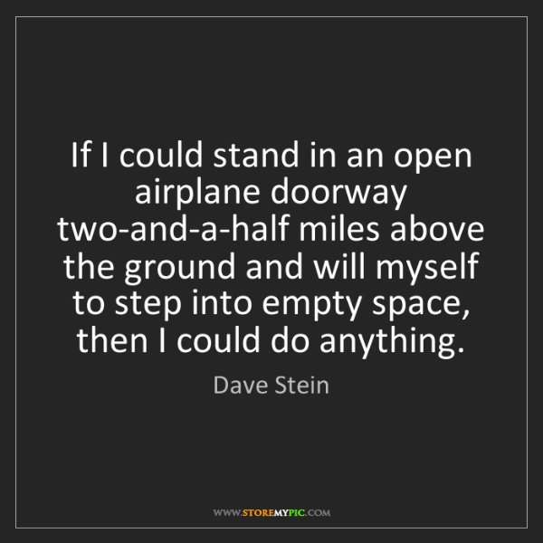 Dave Stein: If I could stand in an open airplane doorway two-and-a-half...