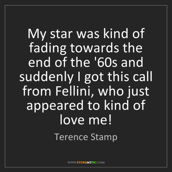 Terence Stamp: My star was kind of fading towards the end of the '60s...