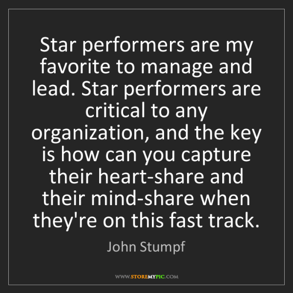 John Stumpf: Star performers are my favorite to manage and lead. Star...