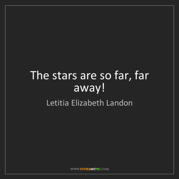 Letitia Elizabeth Landon: The stars are so far, far away!