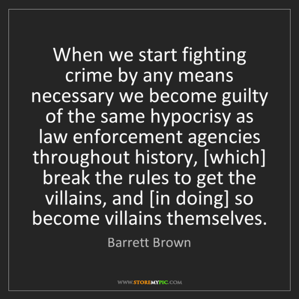 Barrett Brown: When we start fighting crime by any means necessary we...