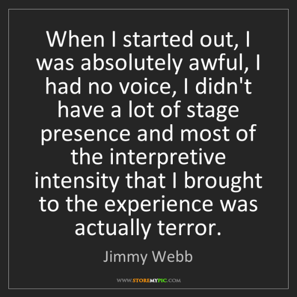 Jimmy Webb: When I started out, I was absolutely awful, I had no...