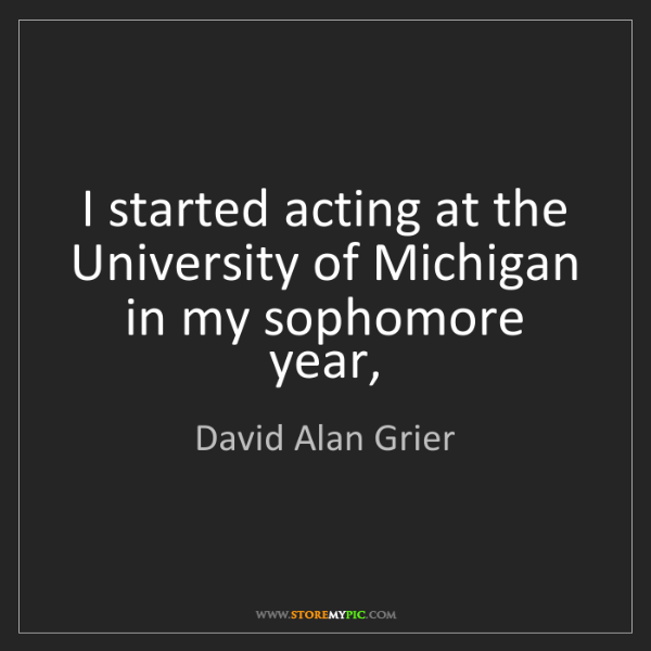 David Alan Grier: I started acting at the University of Michigan in my...