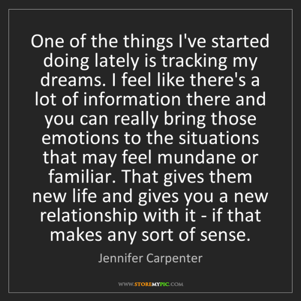 Jennifer Carpenter: One of the things I've started doing lately is tracking...