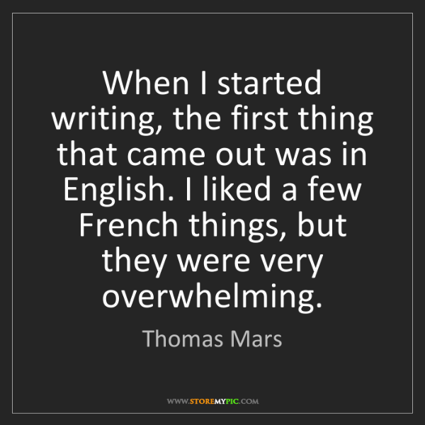 Thomas Mars: When I started writing, the first thing that came out...