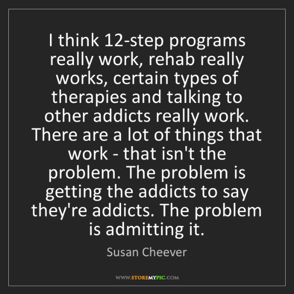 Susan Cheever: I think 12-step programs really work, rehab really works,...