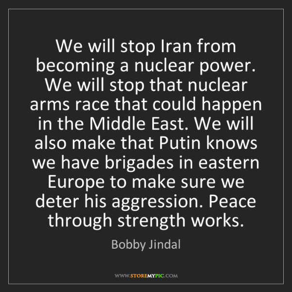 Bobby Jindal: We will stop Iran from becoming a nuclear power. We will...
