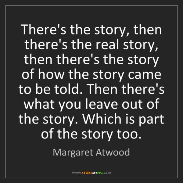 Margaret Atwood: There's the story, then there's the real story, then...