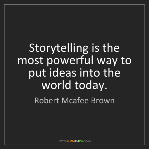 Robert Mcafee Brown: Storytelling is the most powerful way to put ideas into...