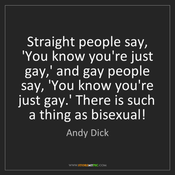 Andy Dick: Straight people say, 'You know you're just gay,' and...