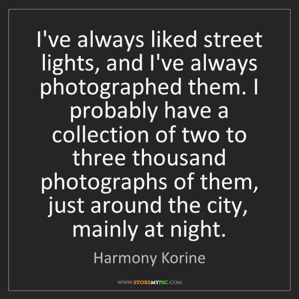 Harmony Korine: I've always liked street lights, and I've always photographed...