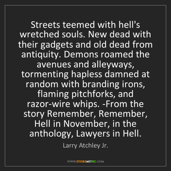Larry Atchley Jr.: Streets teemed with hell's wretched souls. New dead with...
