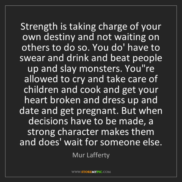 Mur Lafferty: Strength is taking charge of your own destiny and not...