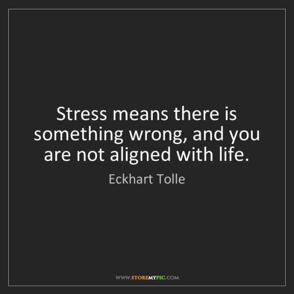 Eckhart Tolle: Stress means there is something wrong, and you are not...