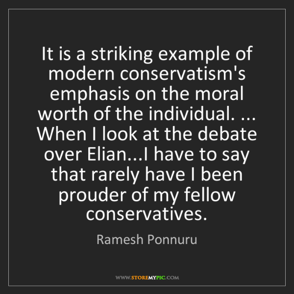 Ramesh Ponnuru: It is a striking example of modern conservatism's emphasis...