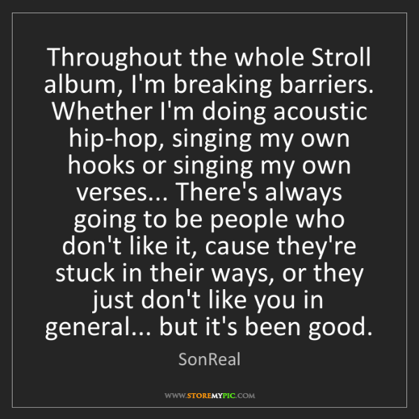 SonReal: Throughout the whole Stroll album, I'm breaking barriers....