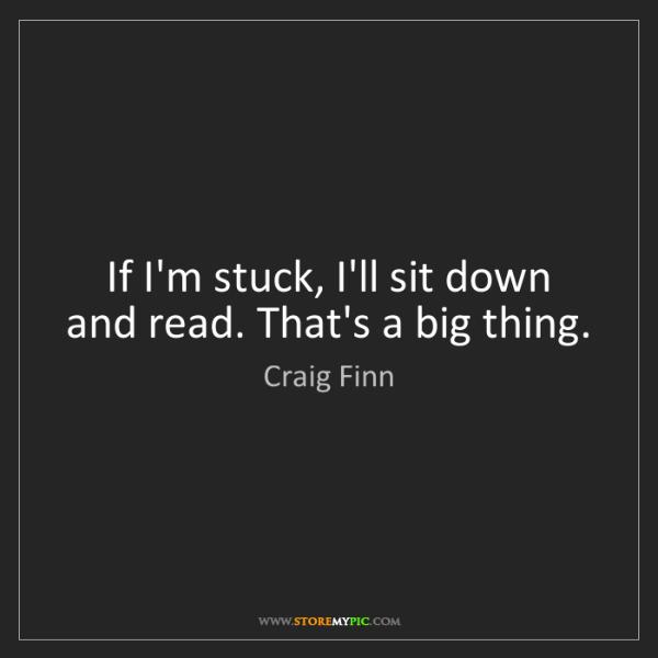 Craig Finn: If I'm stuck, I'll sit down and read. That's a big thing.