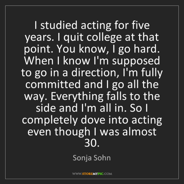 Sonja Sohn: I studied acting for five years. I quit college at that...