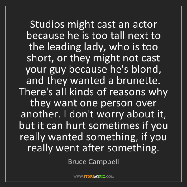 Bruce Campbell: Studios might cast an actor because he is too tall next...