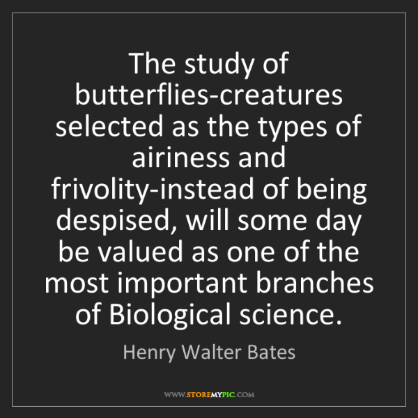 Henry Walter Bates: The study of butterflies-creatures selected as the types...