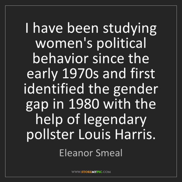 Eleanor Smeal: I have been studying women's political behavior since...