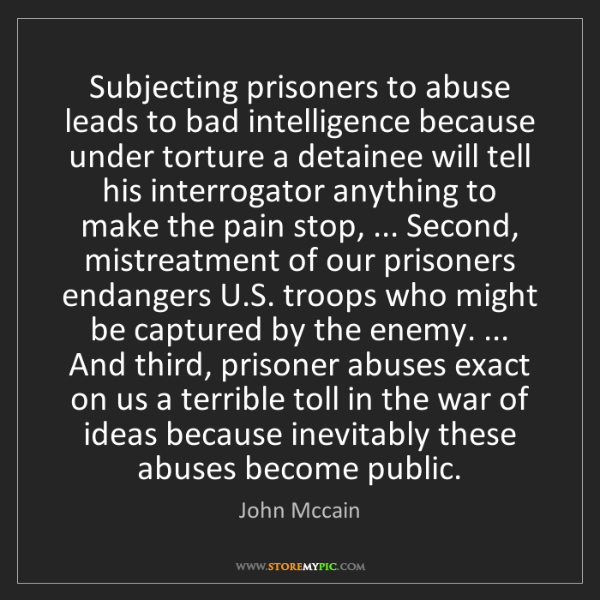 John Mccain: Subjecting prisoners to abuse leads to bad intelligence...