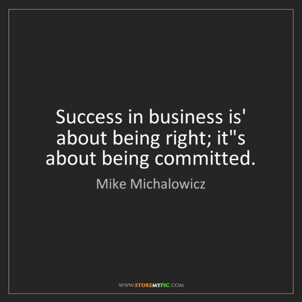 Mike Michalowicz: Success in business is' about being right; it's about...
