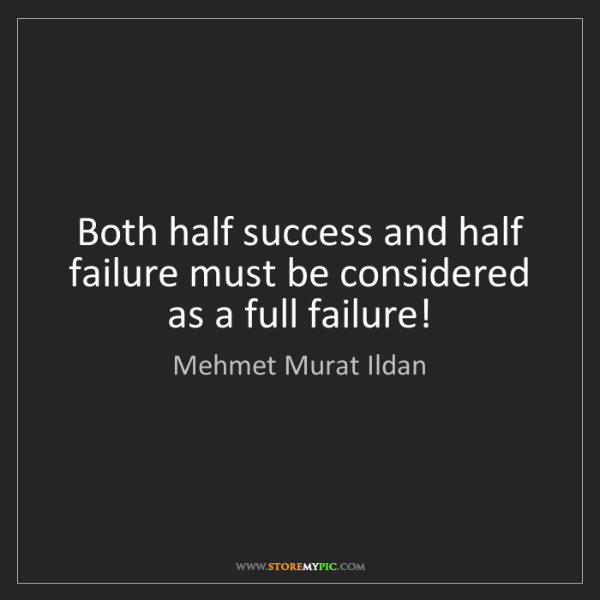 Mehmet Murat Ildan: Both half success and half failure must be considered...