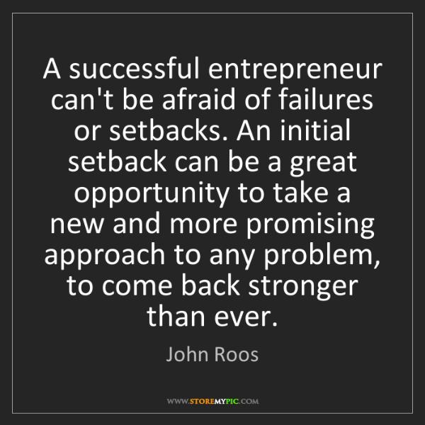 John Roos: A successful entrepreneur can't be afraid of failures...