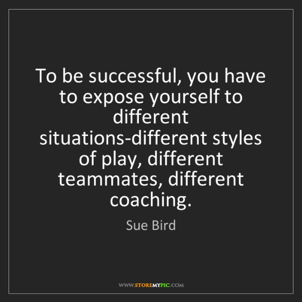 Sue Bird: To be successful, you have to expose yourself to different...