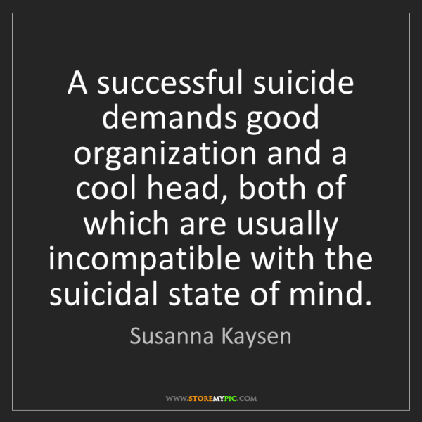 Susanna Kaysen: A successful suicide demands good organization and a...