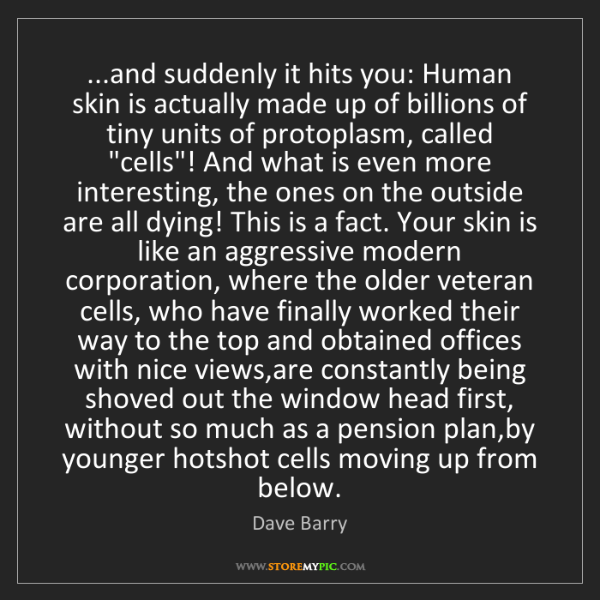 Dave Barry: ...and suddenly it hits you: Human skin is actually made...