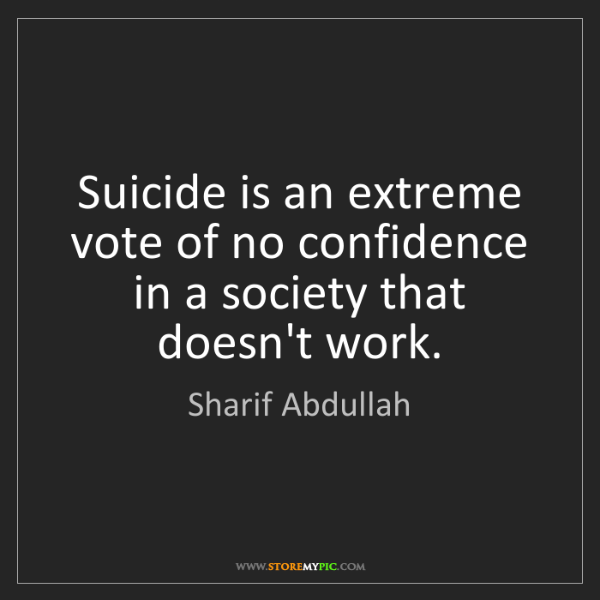 Sharif Abdullah: Suicide is an extreme vote of no confidence in a society...