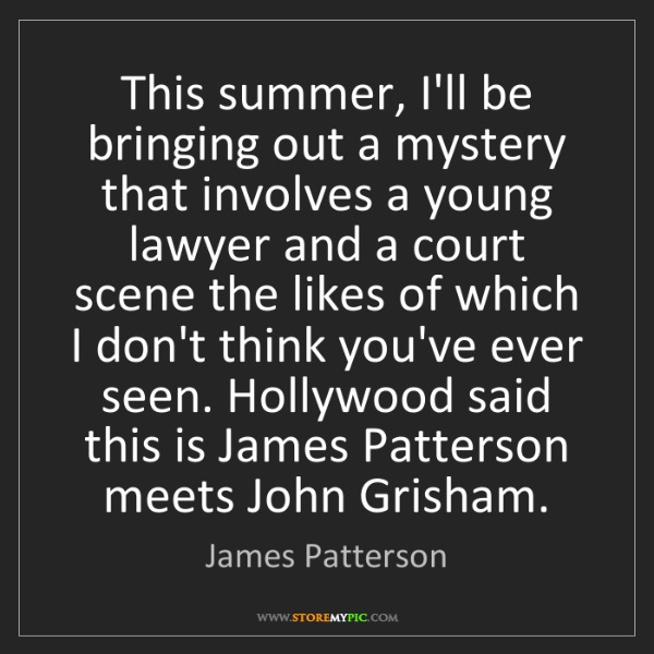 James Patterson: This summer, I'll be bringing out a mystery that involves...