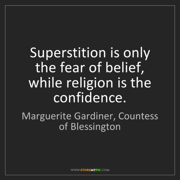 Marguerite Gardiner, Countess of Blessington: Superstition is only the fear of belief, while religio