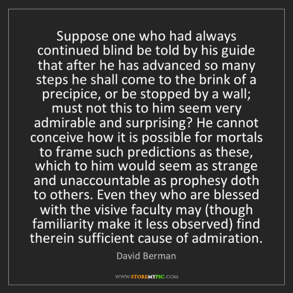 David Berman: Suppose one who had always continued blind be told by...