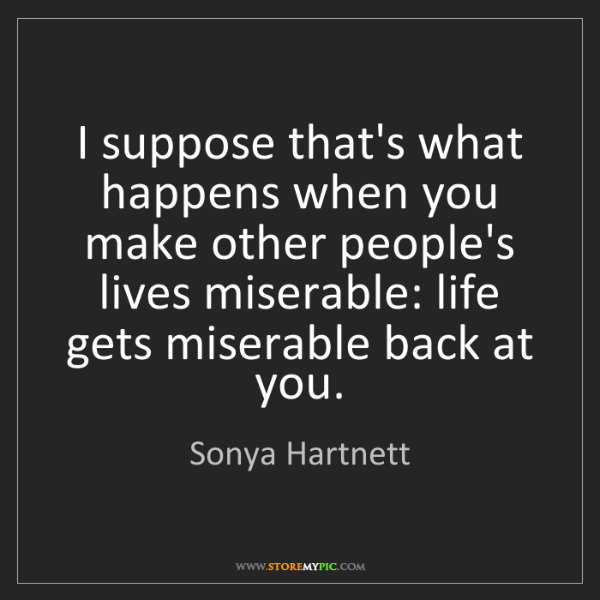 Sonya Hartnett: I suppose that's what happens when you make other people's...