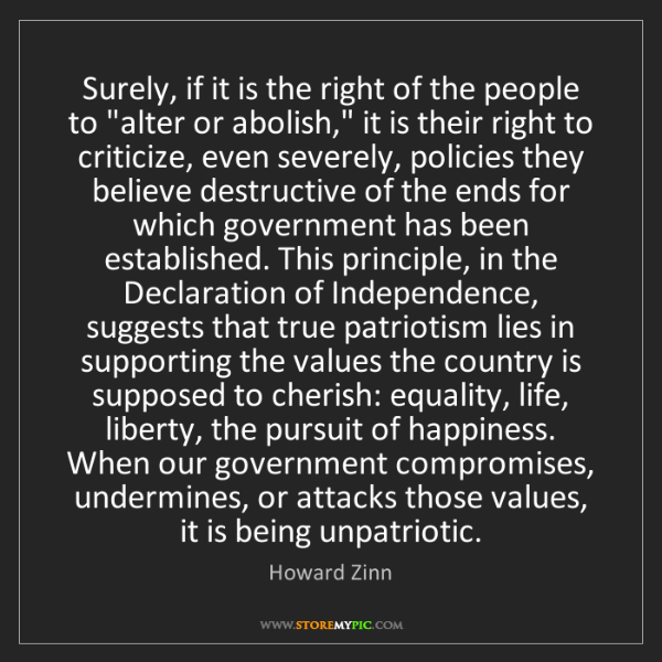 "Howard Zinn: Surely, if it is the right of the people to ""alter or..."