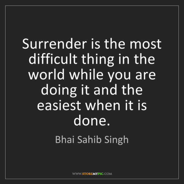 Bhai Sahib Singh: Surrender is the most difficult thing in the world while...