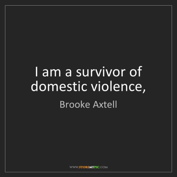 Brooke Axtell: I am a survivor of domestic violence,