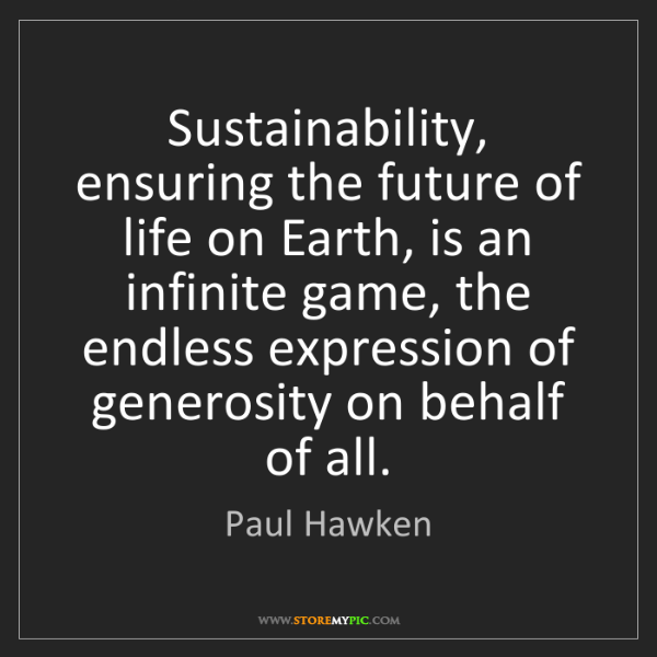 Paul Hawken: Sustainability, ensuring the future of life on Earth,...