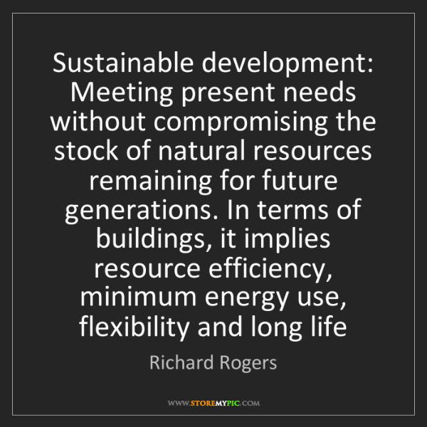 Richard Rogers: Sustainable development: Meeting present needs without...